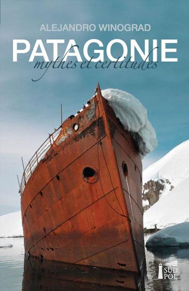 Patagonie - mythes et certitudes - Cover